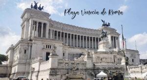 Qué ver en Plaza Venecia y monumento de Víctor Manuel II en Roma.